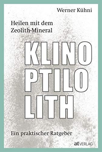Heilen mit dem Zeolith-Mineral Klinoptilolith: Ein praktischer Ratgeber