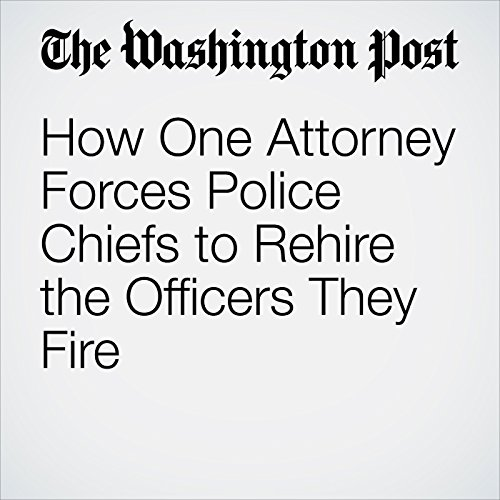 How One Attorney Forces Police Chiefs to Rehire the Officers They Fire copertina