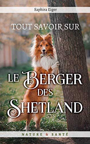 Couverture du livre Tout Savoir sur le Berger des Shetland (Mon Ami Le Chien)
