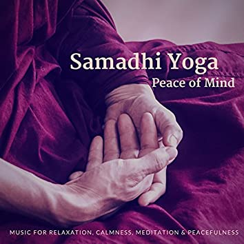 Samadhi Yoga - Peace Of Mind (Music For Relaxation, Calmness, Meditation and amp; Peacefulness)