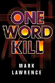 One Word Kill (Impossible Times Book 1) by [Mark Lawrence]