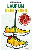 Lauf um dein Leben!: Die Weltreise der Sneakers - Wolfgang Korn