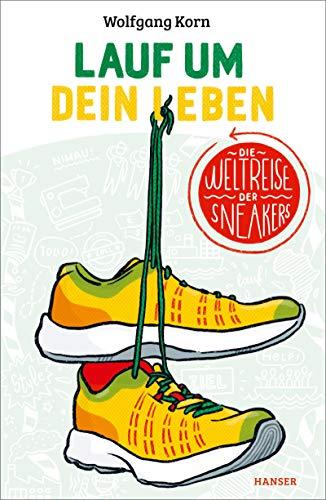 Lauf um dein Leben!: Die Weltreise der Sneakers
