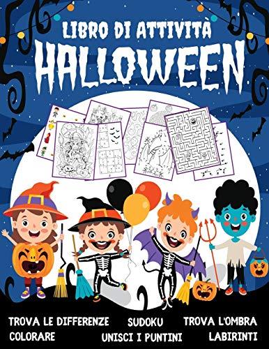 HALLOWEEN Libro di Attività per Bambini 4-8 Anni: Libro Dei Giochi Halloween – Labirinti, Trova le differenze, Sudoku, Colorare, Unisci i puntini, Trova l'ombra.