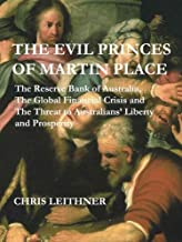 The Evil Princes of Martin Place: The Reserve Bank of Australia, the Global Financial Crisis and the Threat to Australians...