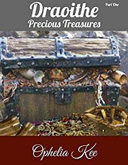 Draoithe: Precious Treasures: Part 1 by [Ophelia Kee]