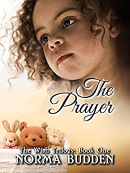 The Prayer (The Wish Trilogy Book 1) by [Norma Budden]