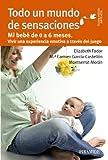 Todo un mundo de sensaciones: Mi bebé de 0 a 6 meses. Vivir una experiencia emotiva a través del juego (Guías para padres y madres)