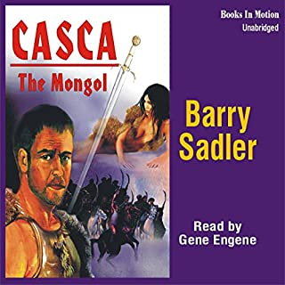 Casca: The Mongol: Casca Series #22                   By:                                                                                                                                 Barry Sadler                               Narrated by:                                                                                                                                 Gene Engene                      Length: 7 hrs and 41 mins     24 ratings     Overall 4.5