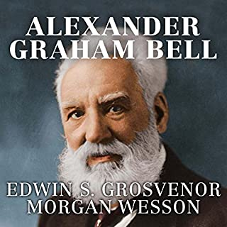 Alexander Graham Bell     The Life and Times of the Man Who Invented the Telephone              By:                                                                                                                                 Edwin S. Grosvenor,                                                                                        Morgan Wesson                               Narrated by:                                                                                                                                 Donald Corren                      Length: 6 hrs and 30 mins     7 ratings     Overall 4.1