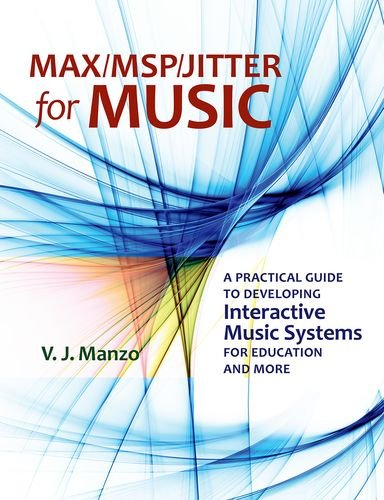Max/MSP/Jitter for Music: A Practical Guide to Developing Interactive Music Systems for Education and More