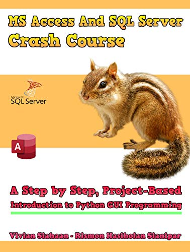 MS Access And SQL Server Crash Course: A Step by Step, Project-Based Introduction to...