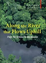 Along the River that Flows Uphill: From the Orinoco to the Amazon (Armchair Traveller) by Richard Starks (2009-10-01)
