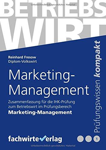 Marketing-Management: Zusammenfassung für die Prüfung Betriebswirt (IHK)