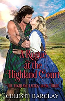 A Rogue at the Highland Court: An Arranged Marriage Highlander Romance (The Highland Ladies Book 3) by [Celeste Barclay]