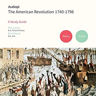 The American Revolutuion 1740-1796 - An Audiopi Study Guide cover art