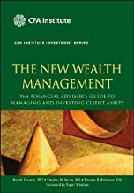The New Wealth Management: The Financial Advisor's Guide to Managing and Investing Client Assets (CFA Institute Investment Series Book 28)