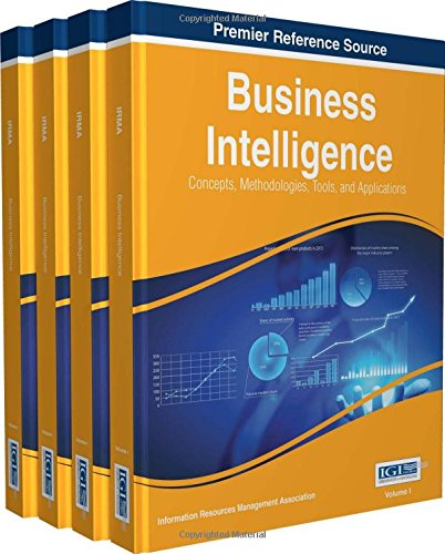 Business Intelligence: Concepts, Methodologies, Tools, and Applications: Concepts, Methodologies, Tools, and Applications, 4 volume