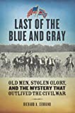 Last of the Blue and Gray: Old Men, Stolen Glory, and the Mystery That Outlived the Civil War (English Edition)