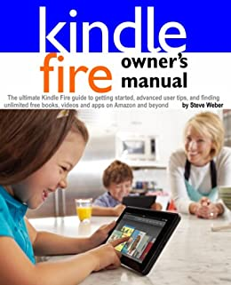Kindle Fire Owner S Manual The Ultimate Kindle Fire Guide To Getting Started Advanced User Tips And Finding Unlimited Free Books Videos And Apps On Amazon And Beyond English Edition Ebooks Em