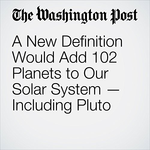 A New Definition Would Add 102 Planets to Our Solar System — Including Pluto copertina