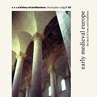 Early Medieval Europe: The Ideal of Rome and Feudalism (A History of Architecture #10)