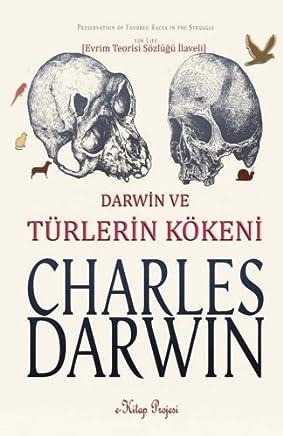 Darwin Ve Turlerin Kokeni: Bir Biyografik Darwin Ve Evrim Kurami Calismasi