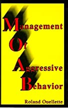 Management of Aggressive Behavior: A Comprehensive Guide to Learning How to Recognize, Reduce, Manage, and Control Aggressive Behavior
