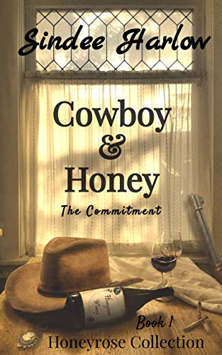 Cowboy & Honey : The Commitment (Honeyrose Collection Book 1) by [Sindee Harlow, Bonita Clifton]