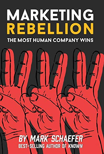 Compare Textbook Prices for Marketing Rebellion: The Most Human Company Wins First Edition ISBN 9780578419862 by Schaefer, Mark W.