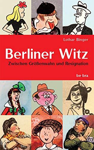 Berliner Witz: Zwischen Größenwahn und Resignation