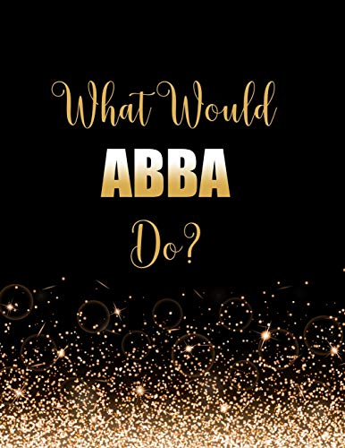 What Would ABBA Do?: Large Notebook/Diary/Journal for Writing 100 Pages, ABBA Gift for Fans