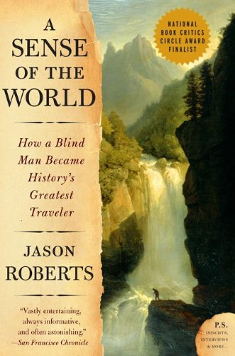 Download A Sense Of The World: How A Blind Man Became History's Greatest Traveler 