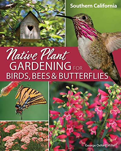 Native Plant Gardening for Birds, Bees & Butterflies: Southern California...