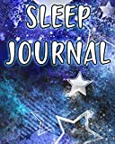 Sleep Journal: Manage Sleep And Insomnia With This Diary. Tackle Your Sleep Problems For A Healthy Awaken Life!
