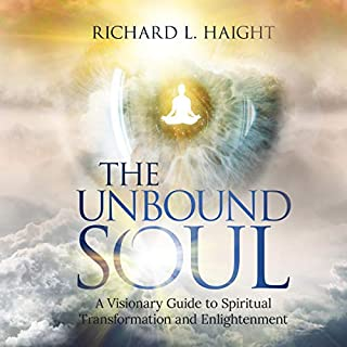 The Unbound Soul: A Visionary Guide to Spiritual Transformation and Enlightenment audiobook cover art
