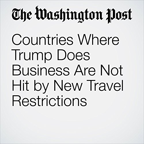 Countries Where Trump Does Business Are Not Hit by New Travel Restrictions copertina