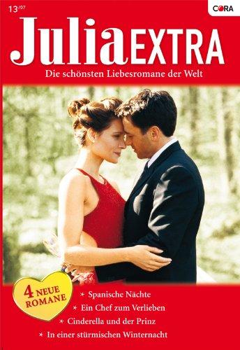 Julia Extra Band 0274: In einer stürmischen Winternacht / Cinderella und der Prinz / Spanische Nächte / Ein Chef zum Verlieben /