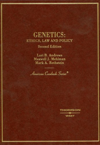 Genetics: Ethics, Law And Policy (American Casebook Series)