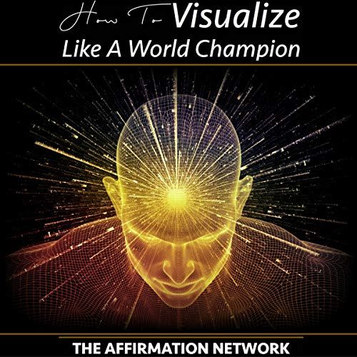 How to Visualize Like a World Champion     Manifest Your Dreams with Creative Visualization in 6 Steps              Written by:                                                                                                                                 The Affirmation Network                               Narrated by:                                                                                                                                 David Allen Pratt                      Length: 1 hr and 35 mins     Not rated yet     Overall 0.0