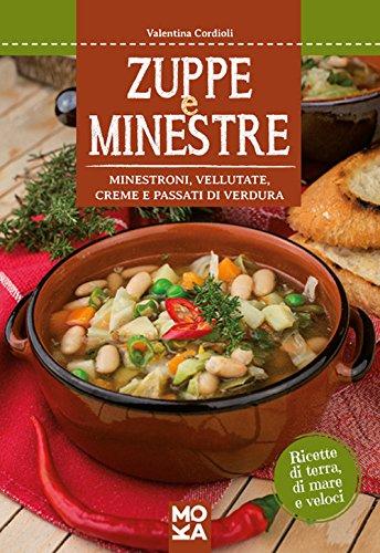 Zuppe e minestre. Minestroni, vellutate, creme e passati di verdura