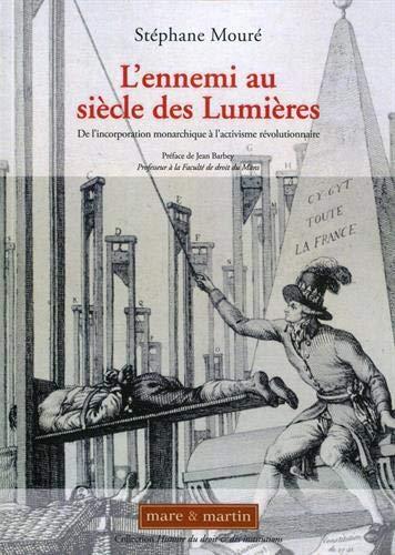 L'ennemi au siècle des Lumières: De l'incorporation monarchique à l'activisme révolutionnaire.