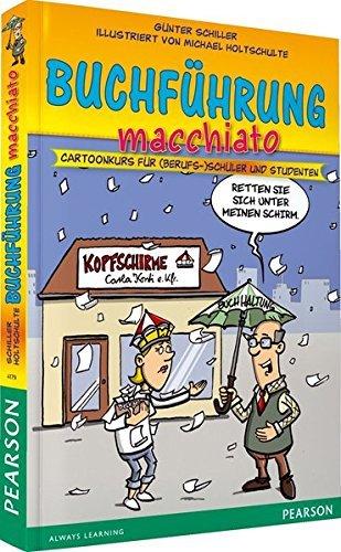 Buchführung macchiato: Cartoonkurs für (Berufs-)Schüler und Studenten (Pearson Studium - Scientific Tools) by Dr. Günter Schiller (2014-01-01)