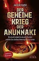 Der Geheime Krieg der Anunnaki (Erweiterte Neuausgabe): Wie dunkle Maechte durch Glauben und Kirche die Bevoelkerung manipulieren
