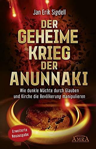 Der Geheime Krieg der Anunnaki (Erweiterte Neuausgabe): Wie dunkle Mächte durch Glauben und Kirche die Bevölkerung manipulieren