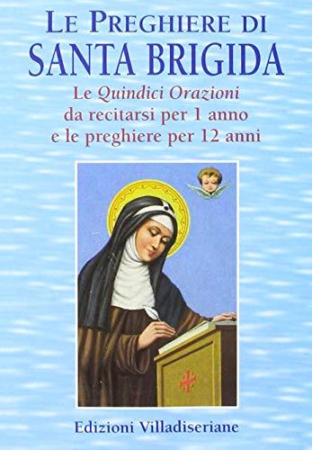 Le preghiere di santa Brigida. Le quindici orazioni da recitarsi per 1 anno e le preghiere per 12 anni