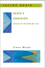 Death'S Dominion: Ethics At The End Of Life: Ethics at the end of life (Facing Death)