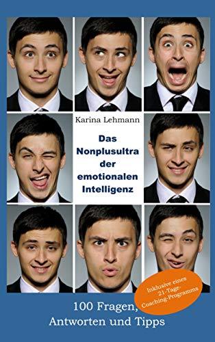 Das Nonplusultra der emotionalen Intelligenz: 100 Fragen, Antworten und Tipps