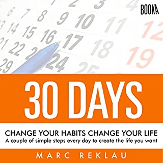 30 Days - Change Your Habits, Change Your Life     A Couple of Simple Steps Every Day to Create the Life You Want              By:                                                                                                                                 Marc Reklau                               Narrated by:                                                                                                                                 Derek Doepker                      Length: 4 hrs and 12 mins     20 ratings     Overall 4.8