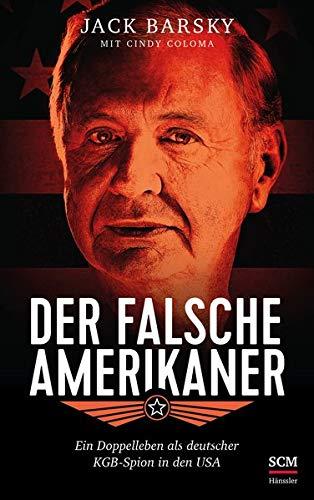 Der falsche Amerikaner: Ein Doppelleben als deutscher KGB-Spion in den USA